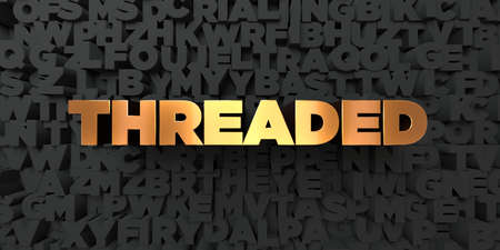 threaded: Threaded - Gold text on black background - 3D rendered royalty free stock picture. This image can be used for an online website banner ad or a print postcard.