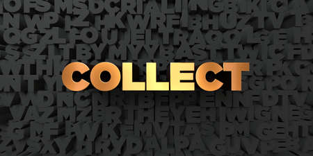 to collect: Collect - Gold text on black background - 3D rendered royalty free stock picture. This image can be used for an online website banner ad or a print postcard. Stock Photo