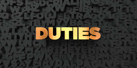 duties: Duties - Gold text on black background - 3D rendered royalty free stock picture. This image can be used for an online website banner ad or a print postcard.