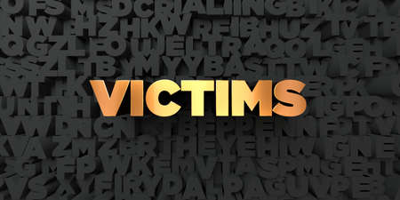 victims: Victims - Gold text on black background - 3D rendered royalty free stock picture. This image can be used for an online website banner ad or a print postcard.