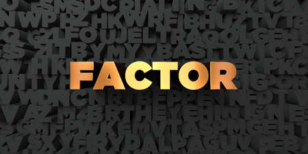 factor: Factor - Gold text on black background - 3D rendered royalty free stock picture. This image can be used for an online website banner ad or a print postcard.