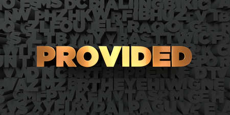 Provided - Gold text on black background - 3D rendered royalty free stock picture. This image can be used for an online website banner ad or a print postcard. Stock Photo