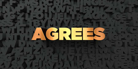 agrees: Agrees - Gold text on black background - 3D rendered royalty free stock picture. This image can be used for an online website banner ad or a print postcard. Stock Photo