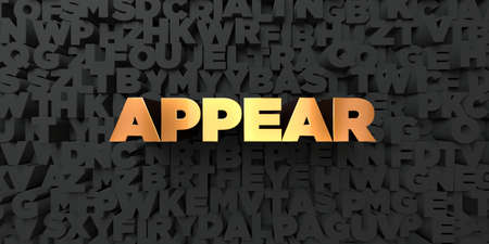 appear: Appear - Gold text on black background - 3D rendered royalty free stock picture. This image can be used for an online website banner ad or a print postcard. Stock Photo