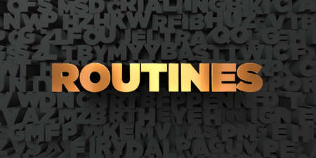 royalty free: Routines - Gold text on black background - 3D rendered royalty free stock picture. This image can be used for an online website banner ad or a print postcard.