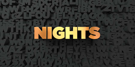 nights: Nights - Gold text on black background - 3D rendered royalty free stock picture. This image can be used for an online website banner ad or a print postcard.