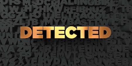 detected: Detected - Gold text on black background - 3D rendered royalty free stock picture. This image can be used for an online website banner ad or a print postcard.