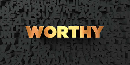 worthy: Worthy - Gold text on black background - 3D rendered royalty free stock picture. This image can be used for an online website banner ad or a print postcard. Stock Photo