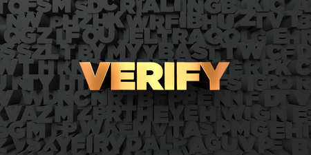 verify: Verify - Gold text on black background - 3D rendered royalty free stock picture. This image can be used for an online website banner ad or a print postcard.