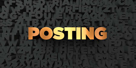 posting: Posting - Gold text on black background - 3D rendered royalty free stock picture. This image can be used for an online website banner ad or a print postcard. Stock Photo