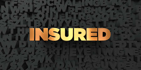 insured: Insured - Gold text on black background - 3D rendered royalty free stock picture. This image can be used for an online website banner ad or a print postcard.