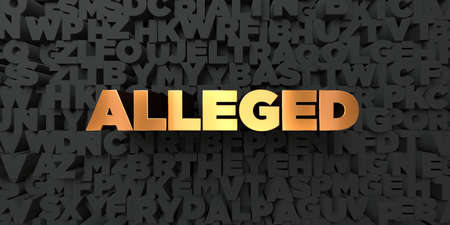 alleged: Alleged - Gold text on black background - 3D rendered royalty free stock picture. This image can be used for an online website banner ad or a print postcard.