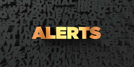 alerts: Alerts - Gold text on black background - 3D rendered royalty free stock picture. This image can be used for an online website banner ad or a print postcard. Stock Photo