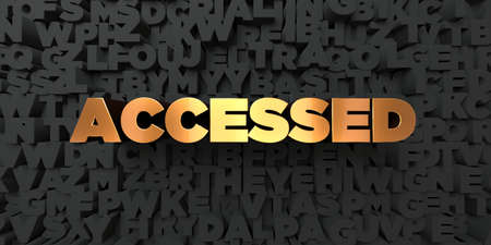 accessed: Accessed - Gold text on black background - 3D rendered royalty free stock picture. This image can be used for an online website banner ad or a print postcard. Stock Photo