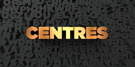 Centres - Gold text on black background - 3D rendered royalty free stock picture. This image can be used for an online website banner ad or a print postcard.