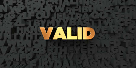 valid: Valid - Gold text on black background - 3D rendered royalty free stock picture. This image can be used for an online website banner ad or a print postcard.
