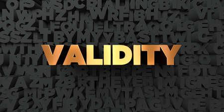 validez: Validez - El oro texto sobre fondo negro - 3D representa la imagen de stock libres de derechos. Esta imagen se puede utilizar para un anuncio bandera del Web site en línea o una postal de impresión.
