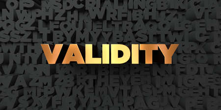 validez: Validity - Gold text on black background - 3D rendered royalty free stock picture. This image can be used for an online website banner ad or a print postcard.