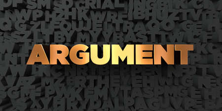 argument: Argument - Gold text on black background - 3D rendered royalty free stock picture. This image can be used for an online website banner ad or a print postcard.