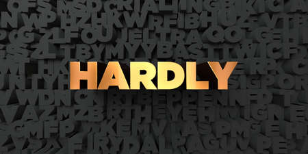 hardly: Hardly - Gold text on black background - 3D rendered royalty free stock picture. This image can be used for an online website banner ad or a print postcard.