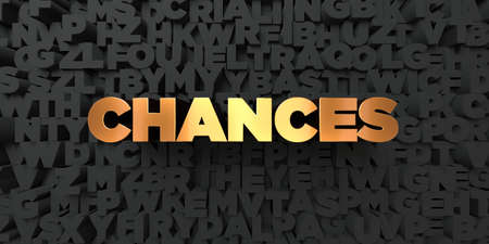 chances: Chances - Gold text on black background - 3D rendered royalty free stock picture. This image can be used for an online website banner ad or a print postcard.