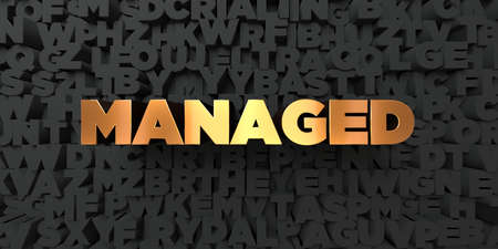 managed: Managed - Gold text on black background - 3D rendered royalty free stock picture. This image can be used for an online website banner ad or a print postcard. Stock Photo