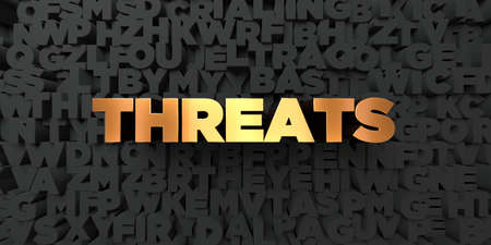 threats: Threats - Gold text on black background - 3D rendered royalty free stock picture. This image can be used for an online website banner ad or a print postcard. Stock Photo