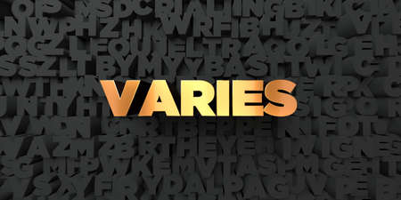 Varies - Gold text on black background - 3D rendered royalty free stock picture. This image can be used for an online website banner ad or a print postcard.