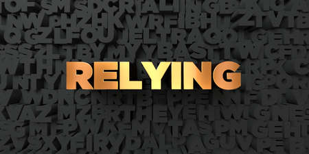 relying: Relying - Gold text on black background - 3D rendered royalty free stock picture. This image can be used for an online website banner ad or a print postcard.