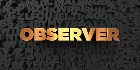 Observer - Gold text on black background - 3D rendered royalty free stock picture. This image can be used for an online website banner ad or a print postcard.