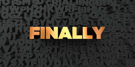 finally: Finally - Gold text on black background - 3D rendered royalty free stock picture. This image can be used for an online website banner ad or a print postcard. Stock Photo