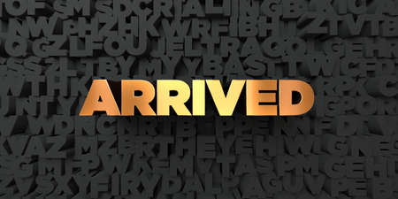 arrived: Arrived - Gold text on black background - 3D rendered royalty free stock picture. This image can be used for an online website banner ad or a print postcard.
