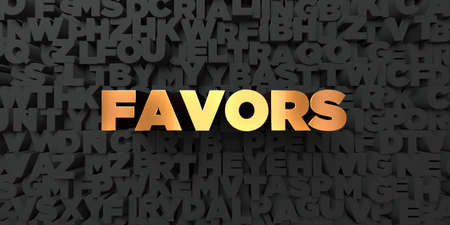 favors: Favors - Gold text on black background - 3D rendered royalty free stock picture. This image can be used for an online website banner ad or a print postcard. Stock Photo