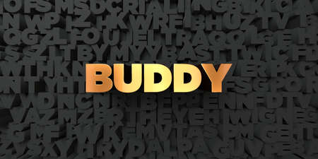 buddy: Buddy - Gold text on black background - 3D rendered royalty free stock picture. This image can be used for an online website banner ad or a print postcard. Stock Photo
