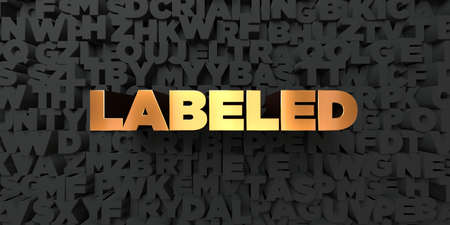 labeled: Labeled - Gold text on black background - 3D rendered royalty free stock picture. This image can be used for an online website banner ad or a print postcard.