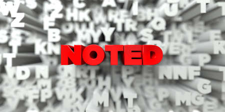 noted: NOTED -  Red text on typography background - 3D rendered royalty free stock image. This image can be used for an online website banner ad or a print postcard.
