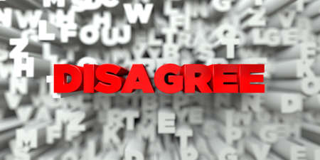 disagree: DISAGREE -  Red text on typography background - 3D rendered royalty free stock image. This image can be used for an online website banner ad or a print postcard.