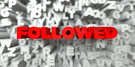 FOLLOWED -  Red text on typography background - 3D rendered royalty free stock image. This image can be used for an online website banner ad or a print postcard.