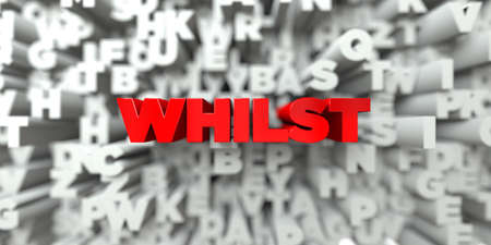 whilst: WHILST -  Red text on typography background - 3D rendered royalty free stock image. This image can be used for an online website banner ad or a print postcard.