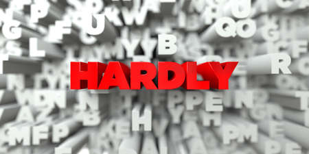 hardly: HARDLY -  Red text on typography background - 3D rendered royalty free stock image. This image can be used for an online website banner ad or a print postcard.