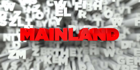 mainland: MAINLAND -  Red text on typography background - 3D rendered royalty free stock image. This image can be used for an online website banner ad or a print postcard.