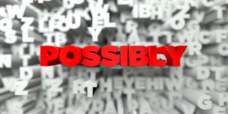 possibly: POSSIBLY -  Red text on typography background - 3D rendered royalty free stock image. This image can be used for an online website banner ad or a print postcard.