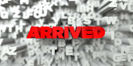 ARRIVED -  Red text on typography background - 3D rendered royalty free stock image. This image can be used for an online website banner ad or a print postcard.