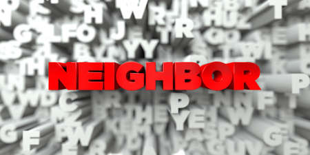 neighbor: NEIGHBOR -  Red text on typography background - 3D rendered royalty free stock image. This image can be used for an online website banner ad or a print postcard.