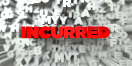 INCURRED -  Red text on typography background - 3D rendered royalty free stock image. This image can be used for an online website banner ad or a print postcard.