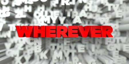 wherever: WHEREVER -  Red text on typography background - 3D rendered royalty free stock image. This image can be used for an online website banner ad or a print postcard.