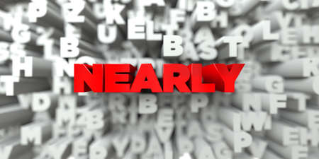 nearly: NEARLY -  Red text on typography background - 3D rendered royalty free stock image. This image can be used for an online website banner ad or a print postcard. Stock Photo