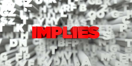 implies: IMPLIES -  Red text on typography background - 3D rendered royalty free stock image. This image can be used for an online website banner ad or a print postcard. Stock Photo