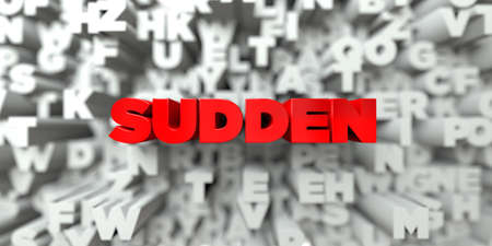 SUDDEN -  Red text on typography background - 3D rendered royalty free stock image. This image can be used for an online website banner ad or a print postcard.
