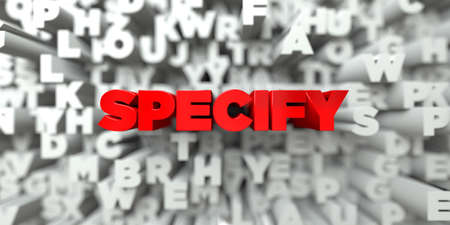 specify: SPECIFY -  Red text on typography background - 3D rendered royalty free stock image. This image can be used for an online website banner ad or a print postcard.
